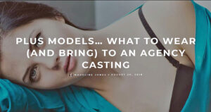 Quick Plus Model Tips What to Wear and Bring to an Agency Casting